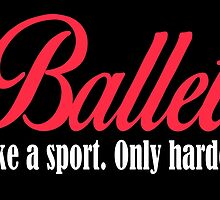 BALLET like a sport. only harder. by cutetees