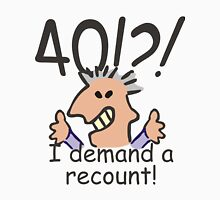 I Demand a Recount! 40th Birthday Unisex T-Shirt