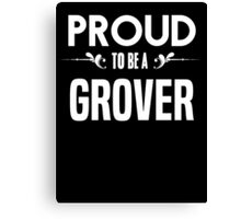 Proud to be a Grover. Show your pride if your last name or surname is Grover Canvas Print