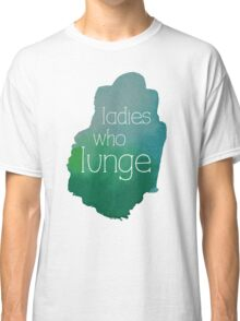 Ladies Who Lunge Classic T-Shirt