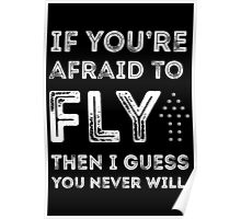 if you're afraid to fly (black) Poster