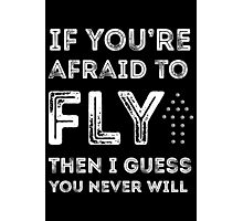 if you're afraid to fly (black) Photographic Print