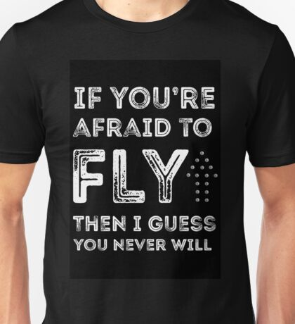 if you're afraid to fly Unisex T-Shirt