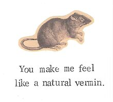 You Make Me Feel Like A Natural Vermin Rat by bluespecsstudio