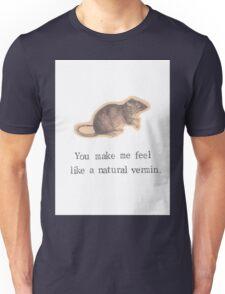 You Make Me Feel Like A Natural Vermin Rat Unisex T-Shirt