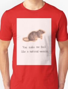 You Make Me Feel Like A Natural Vermin Rat T-Shirt