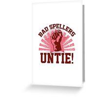 Bad Spellers Untie! Greeting Card