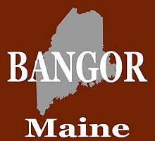 Bangor Maine State City and Town Pride  by KWJphotoart