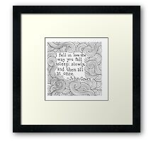 I fell in love the way you fall asleep - John Green Framed Print