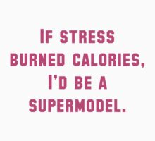 If Stress Burned Calories by AmazingVision