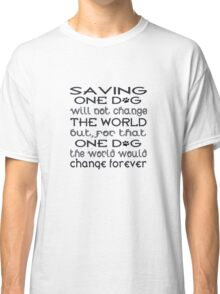 Saving One Dog Classic T-Shirt