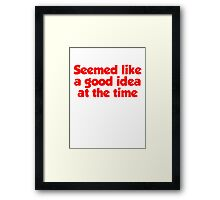 Seemed like a good idea at the time Framed Print