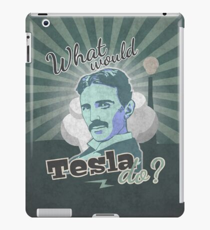 What would Tesla Do? iPad Case/Skin