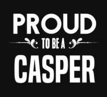 Proud to be a Casper. Show your pride if your last name or surname is Casper by mjones7778
