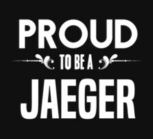 Proud to be a Jaeger. Show your pride if your last name or surname is Jaeger by mjones7778