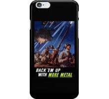 Back 'Em Up With More Metal  -- World War Two iPhone Case/Skin