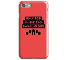 Only Pop Music Can Save Us Now iPhone Case/Skin