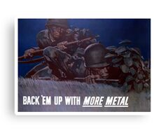 Back 'Em Up With More Metal -- WW2 Canvas Print