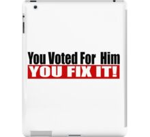 You Voted For Him iPad Case/Skin