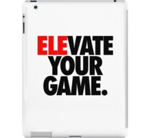 ELEVATE YOUR GAME. iPad Case/Skin