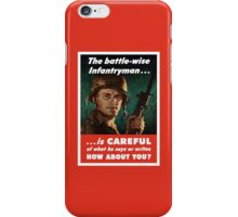 The Battle-Wise Infantryman Is Careful -- WWII iPhone Case/Skin