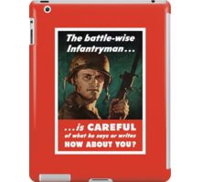 The Battle-Wise Infantryman Is Careful -- WWII iPad Case/Skin