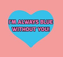 Blue without You! by JLDVoluntaryist