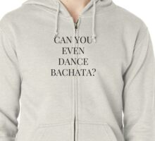 a hispanic must have Zipped Hoodie