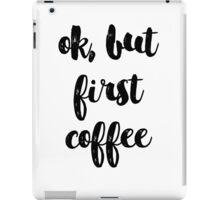 ok but first coffee iPad Case/Skin