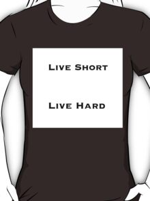 """Live Short/Live Hard""  T-Shirt"