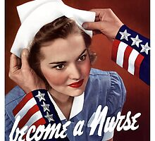 Become A Nurse - Your Country Needs You -- WW2 by warishellstore