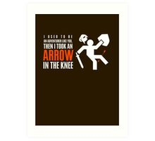 Arrow in the Knee Art Print