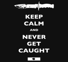 Keep Calm and Never Get Caught - DEXTER T-Shirt