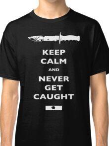 Keep Calm and Never Get Caught - DEXTER Classic T-Shirt