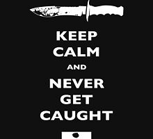 Keep Calm and Never Get Caught - DEXTER Unisex T-Shirt