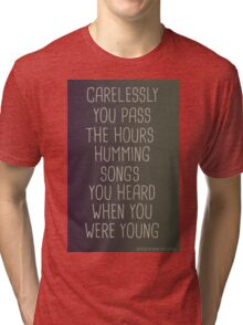 CARELESSLY YOU PASS THE HOURS... Tri-blend T-Shirt
