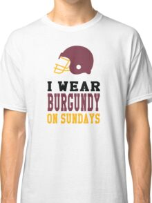 I Wear Burgundy on Sundays Classic T-Shirt