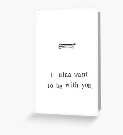 I Ulna Want To Be With You. Greeting Card