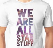 We Are All Starstuff Unisex T-Shirt