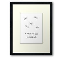 I Think Of You Periodically Framed Print