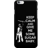 Keep Calm and Give Me Some Sugar Baby. iPhone Case/Skin