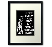 Keep Calm and Give Me Some Sugar Baby. Framed Print
