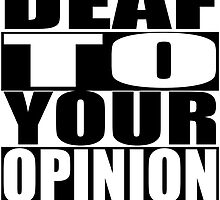 Deaf To Your Opinion by Jdaf1221