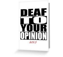 Deaf To Your Opinion Greeting Card
