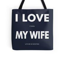I LOVE it when MY WIFE lets me go shooting Tote Bag
