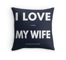 I LOVE it when MY WIFE lets me go shooting Throw Pillow