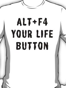 ALT + F4 YOUR LIFE BUTTON T-Shirt
