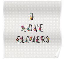 I Love Flowers Poster