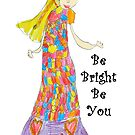 Be Bright Be You Design By Jennifer Plozza (at 7 yrs old) by Coralie Plozza