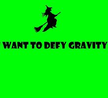 I Want To Defy Gravity by lovewhileyoucan